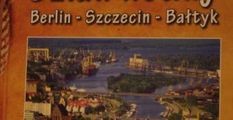 Szlak wodny Berlin – Szczecin – Bałtyk. Nowy przewodnik dla żeglarzy
